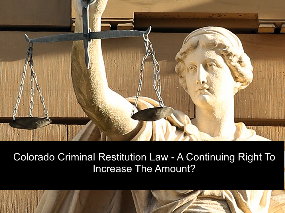 Colorado Criminal Restitution Law - A Continuing Right To Increase The Amount?