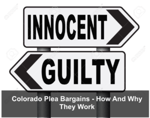 Colorado Plea Bargains - How And Why They Work