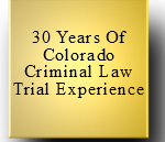 Colorado Criminal Lawyer - 30 years of Experience